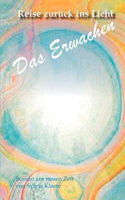 Reise zurück ins Licht: Das Erwachen 2. Auflage Sylvia Kl Re