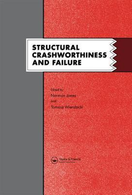Structural Crashworthiness and Failure: Proceedings of the Third International Symposium on Structural Crashworthiness Held at the University of Liverpool, England, 14-16 April 1993  by  Norman Jones