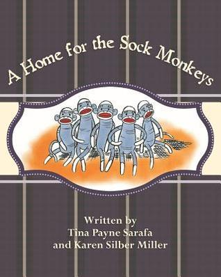 A Home for the Sock Monkeys Tina Payne Sarafa