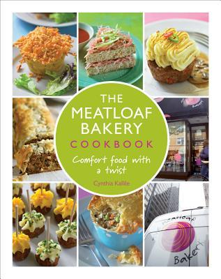 The Meatloaf Bakery Cookbook: Comfort Food with a Twist Cynthia Kallile
