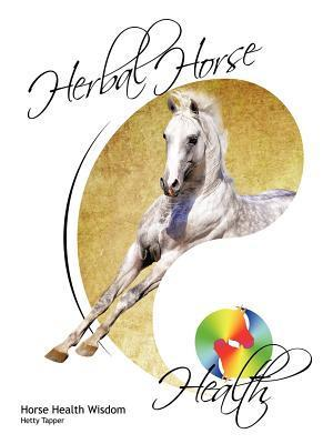 Herbal Horse Health: Horse Health Wisdom  by  Hetty Tapper