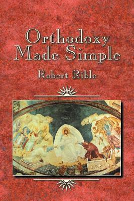 Orthodoxy Made Simple  by  Robert Rible