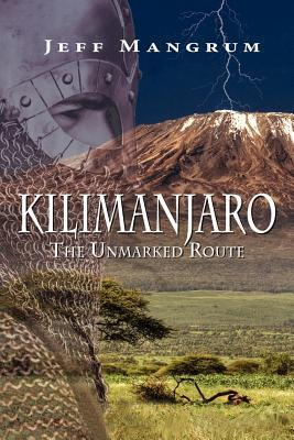 Kilimanjaro, the Unmarked Route  by  Jeff Mangrum
