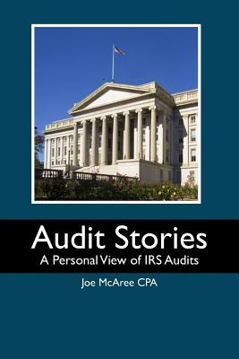 Audit Stories: A Personal View of IRS Audits Joe McAree