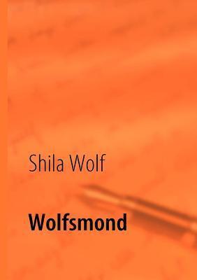 Wolfsmond: Gedanken und Kurzgeschichten  by  Shila Wolf