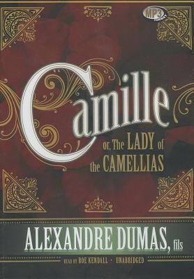 Camille: Or, the Lady of the Camellias Alexandre Dumas-fils