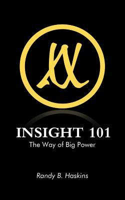 Insight 101: The Way of Big Power  by  Randy B. Haskins