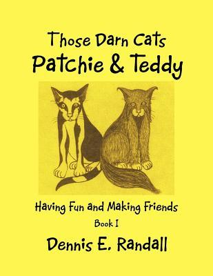 Those Darn Cats Patchie & Teddy: Having Fun and Making Friends  by  Dennis E. Randall