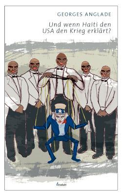 Und Wenn Haiti Den USA Den Krieg Erkl Rt? Georges Anglade