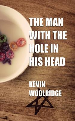 The Man with the Hole in His Head Kevin Woolridge