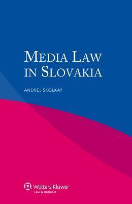 Media Law in Slovakia, 2nd Edition  by  Andrej Kolkay