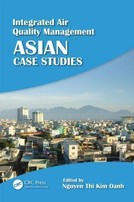 Integrated Air Quality Management: Asian Case Studies  by  Nguyen Thi Kim Oanh