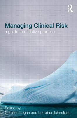 Managing Clinical Risk: A Guide to Effective Practice  by  Caroline Logan