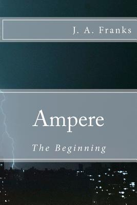 Ampere: The Beginning  by  J.A. Franks