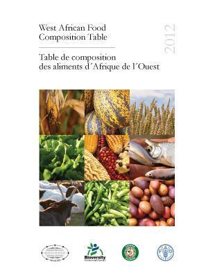 West African Food Composition Table. Table de Composition Des Aliments DAfrique de LOuest  by  Food and Agriculture Organization of the United Nations