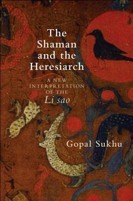 The Shaman and the Heresiarch: A New Interpretation of the Li Sao Gopal Sukhu