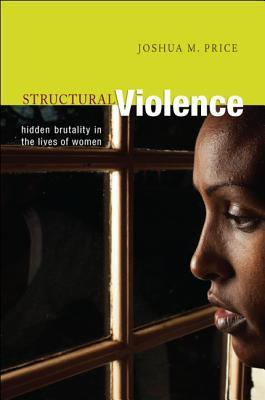 Structural Violence: Hidden Brutality in the Lives of Women  by  Joshua M. Price