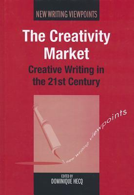 The Creativity Market: Creative Writing in the 21st Century Hecq
