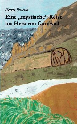 Eine mystische Reise ins Herz von Cornwall  by  Ursula Petersen