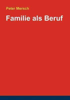 Familie als Beruf  by  Peter Mersch