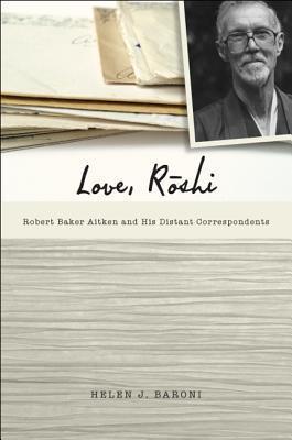 Love, Roshi: Robert Baker Aitken and His Distant Correspondents  by  Helen Josephine Baroni