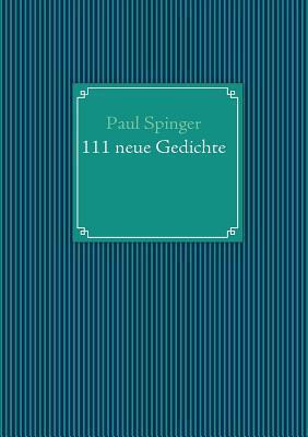 111 neue Gedichte Paul Spinger