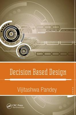 Decision Based Design  by  Vijitashwa Pandey