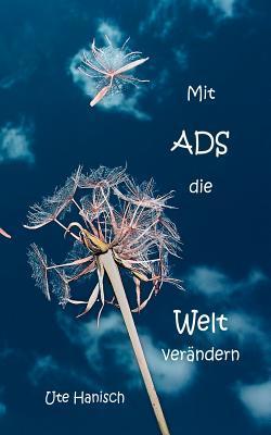 Mit ADS die Welt verändern Ute Hanisch