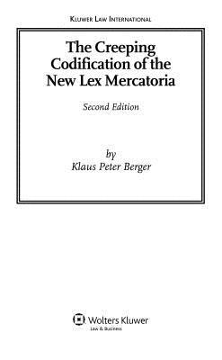 The Creeping Codification of the New Lex Mercatoria  by  Klaus Peter Berger