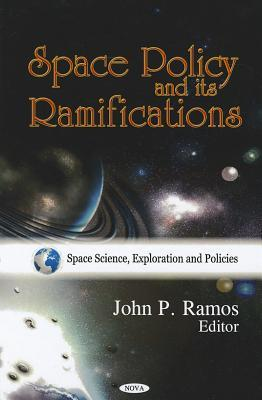 Space Policy and Its Ramifications  by  John P. Ramos