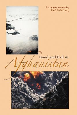 Good and Evil in Afghanistan Paul Soderberg