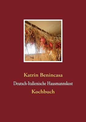 Deutsch-Italienische Hausmannskost  by  Katrin Benincasa