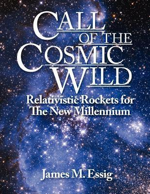 Call of the Cosmic Wild: Relativistic Rockets for the New Millennium  by  James M Essig