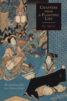 Chapters from a Floating Life: The Autobiography of a Chinese Artist  by  Shen Fu