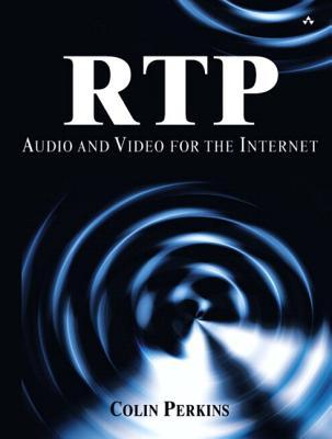Rtp: Audio and Video for the Internet (Paperback): Audio and Video for the Internet Colin  Perkins