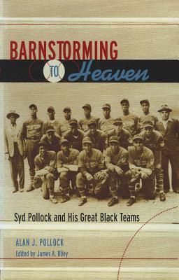 Barnstorming to Heaven: Syd Pollock and His Great Black Teams  by  Alan J. Pollock