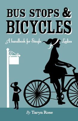 Bus Stops & Bicycles, a Handbook for Single Ladies  by  Taryn  Rose