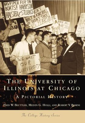 The University of Illinois at Chicago:: A Pictorial History Fred W. Beuttler