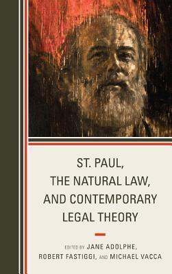 St. Paul, the Natural Law, and Contemporary Legal Theory  by  Jane Adolphe
