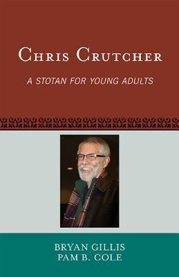 Chris Crutcher: A Stotan for Young Adults Bryan Gillis