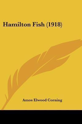 Hamilton Fish (1918)  by  Amos Elwood Corning