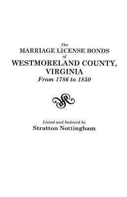 The Marriage License Bonds of Westmoreland County, Virginia, from 1786 to 1850  by  Stratton Nottingham