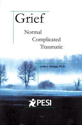 Grief: Normal, Complicated, Traumatic Linda J. Schupp