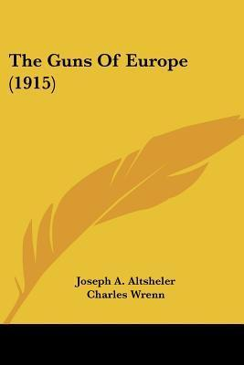 The Guns of Europe (1915)  by  Joseph Alexander Altsheler