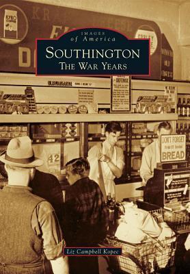 Southington: The War Years Liz Campbell Kopec
