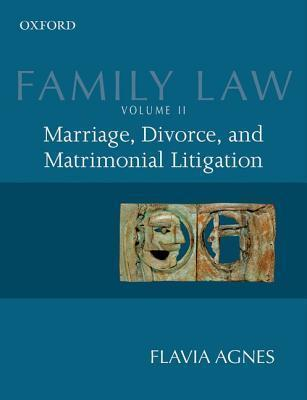 Family Law II: Marriage, Divorce, and Matrimonial Litigation  by  Flavia