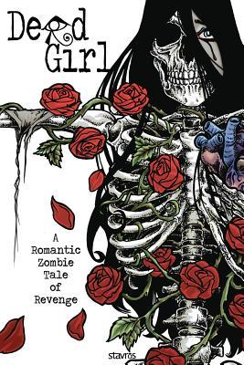 Dead Girl: A Romantic Zombie Tale of Revenge  by  Stavros