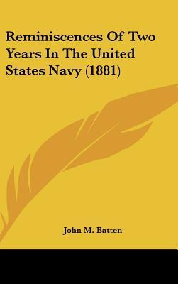 Reminiscences of Two Years in the United States Navy (1881)  by  John M. Batten