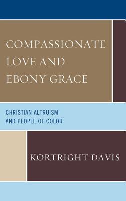 Compassionate Love and Ebony Grace: Christian Altruism and People of Color Kortright Davis