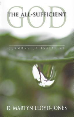 The All-Sufficient God - Sermons on Isaiah 40 (Chapter 40)  by  D. Martyn Lloyd-Jones